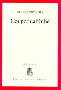 Gilles Carpentier - Couper cabèche.