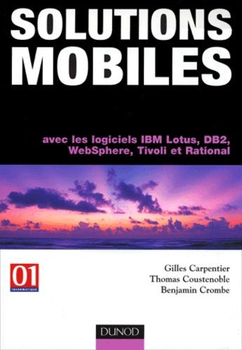 Gilles Carpentier et Thomas Coustenoble - Solutions mobiles - Avec les logiciels IBM, Lotus, DB2, WebSphere, Tivoli et Rational.