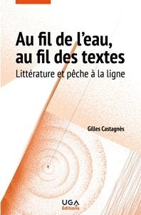 Gilles Castagnès - Au fil de l'eau, au fil des textes - Littérature et pêche à la ligne.