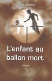 Gilles Cauture - L'enfant au ballon mort.