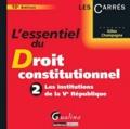 Gilles Champagne - L'essentiel du droit constitutionnel - Volume 2 : Les institutions de la Ve République.