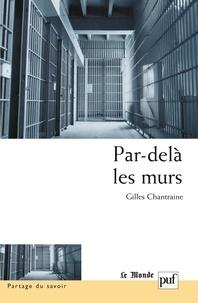 Gilles Chantraine - Par-delà les murs - Expériences et trajectoires en maison d'arrêt.