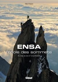 Gilles Chappaz - ENSA, l'école des sommets - 70 ans de ski et d'alpinisme.