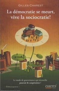Gilles Charest - La démocratie se meurt, vive la sociocratie !.