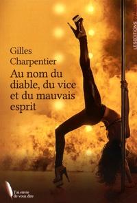 Gilles Charpentier - Au nom du diable, du vice et du mauvais esprit.