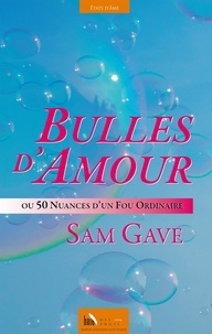 Gilles Charpentier - Bulles d'amour - Ou 50 nuances d'un fou ordinaire.