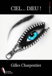 Gilles Charpentier - Ciel... dieu !.