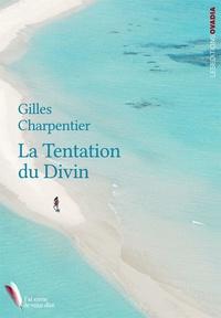 Gilles Charpentier - La tentation du divin.