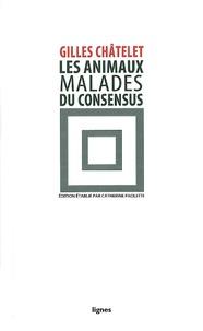 Gilles Châtelet - Les animaux malades du consensus.