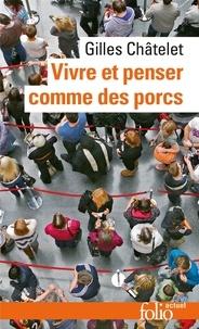Gilles Châtelet - Vivre et penser comme des porcs. - De l'incitation à l'envie et à l'ennui dans les démocraties-marchés.