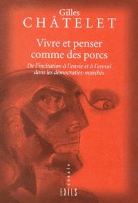 VIVRE ET PENSER COMME DES PORCS.- De l'incitation à l'envie et à l'ennui dans les démocraties-marchés - Gilles Châtelet |