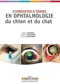 Gilles Chaudieu et Charles Cassagnes - Conduites à tenir en ophtalmologie du chien et du chat.