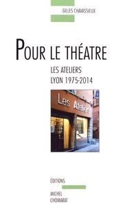 Gilles Chavassieux - Pour le théâtre - Les Ateliers, Lyon 1975-2014.