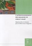 Gilles Christy et Danièle Scandella - L'approvisionnement des magasins en circuit court - Opportunités et menaces pour la filière fruits et légumes.