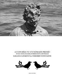 Gilles Clément et Thierry Fontaine - A-t-on déjà vu un nomade pressé ? - Évolution, hasard, hybridation, métissage.