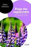 Gilles Clément - Eloge des vagabondes - Herbes, arbres et fleurs à la conquête du monde.