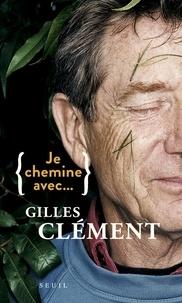 Gilles Clément et Sophie Lhuillier - Je chemine avec... Gilles Clément.
