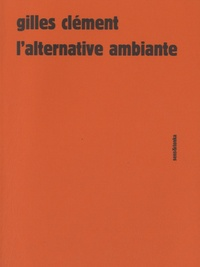 Gilles Clément - L'alternative ambiante.
