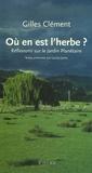 Gilles Clément - Où en est l'herbe ? - Réflexions sur le Jardin Planétaire.