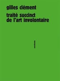 Gilles Clément - Traité succinct de l'art involontaire.