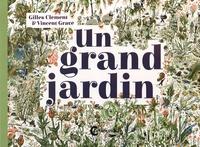 Gilles Clément et Vincent Gravé - Un grand jardin.