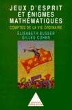 Gilles Cohen et Elisabeth Busser - Jeux d'esprit et énigmes mathématiques - Comptes de la vie ordinaire.
