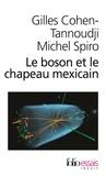 Gilles Cohen-Tannoudji et Michel Spiro - Le boson et le chapeau mexicain - Un nouveau grand récit de l'univers.