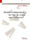 Gilles Colleu - Editeurs indépendants : de l'âge de raison vers l'offensive ? - L'éditeur indépendant de création, un acteur majeur de la bibliodiversité.