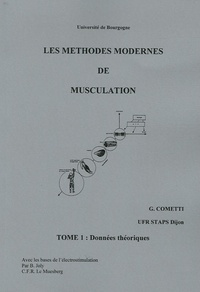 Gilles Cometti - Les méthodes modernes de musculation en 2 volumes : Tome 1, Données théoriques ; Tome 2, Données pratiques.