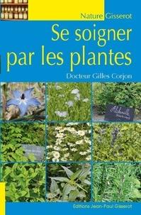 Gilles Corjon - Se soigner par les plantes.