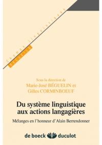Gilles Corminboeuf et Marie-José Béguelin - Du système linguistique aux actions langagières - Mélanges en l'honneur d'Alain Berendonner.