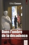 Gilles Cosson - Dans l'ombre de la décadence - Du Bas-Empire romain à l'Amérique d'aujourd'hui.