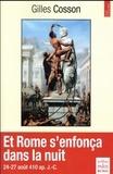 Gilles Cosson - Et Rome s'enfonça dans la nuit (août 409 / août 410).