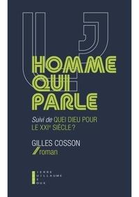 Gilles Cosson - L'homme qui parle - Suivi de Quel dieu pour le XXIe siècle ?.