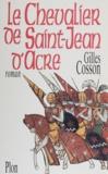 Gilles Cosson - Le chevalier de Saint-Jean-d'Acre.