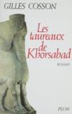 Gilles Cosson - Les taureaux de Khorsabad.