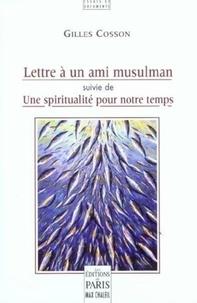 Gilles Cosson - Lettre à un ami musulman - Suivie de Une spiritualité pour notre temps.