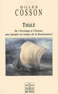 Gilles Cosson - Thulé - De l'Arctique à l'Orient, une épopée au temps de la Renaissance.