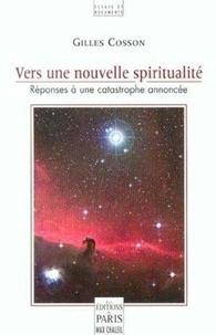 Gilles Cosson - Vers une nouvelle spiritualité - Réponses à une catastrophe annoncée.