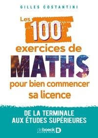 Gilles Costantini - Les 100 exercices de maths pour bien commencer sa licence - De la terminale aux études supérieures.