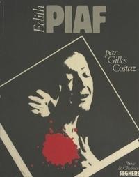 Gilles Costaz - Édith Piaf.