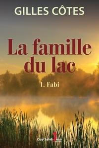 Gilles Côtes - La famille du lac, tome 2  : La famille du lac, tome 1 - Fabi.