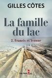Gilles Côtes - La famille du lac, tome 2  : La famille du lac, tome 2 - Francis et Yvonne.