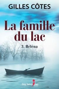 Gilles Côtes - La famille du lac, tome 2  : La famille du lac, tome 3 - Héléna.