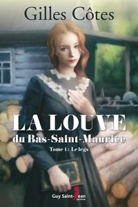 Gilles Côtes - La louve du Bas-Saint-Maurice  : La louve du Bas-Saint-Maurice, tome 1 - Le Legs.