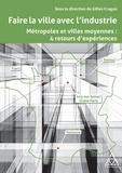 Gilles Crague - Faire la ville avec l'industrie - Métropoles et villes moyennes, 4 retours d'expériences.
