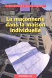 Gilles Crémet et Claude Lusson - La maçonnerie dans la maison individuelle.