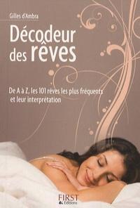 Gilles d' Ambra - Le Décodeur des rêves - De A à Z, les 101 rêves les plus fréquents et leurs interprétations.