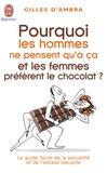 Gilles d' Ambra - Pourquoi les hommes ne pensent qu'à ça et les femmes préfèrent le chocolat ?.