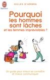 Gilles d' Ambra - Pourquoi les hommes sont lâches et les femmes imprévisibles ?.